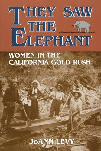 They Saw the Elephant: Women in the California Gold Rush (Paperback)