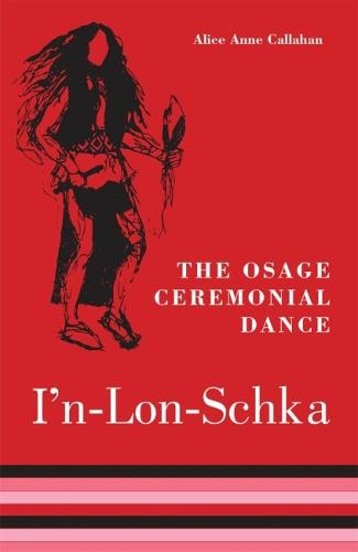 The Osage Ceremonial Dance I'n-Lon-Schka - The Civilization of the American Indian Series (Paperback)