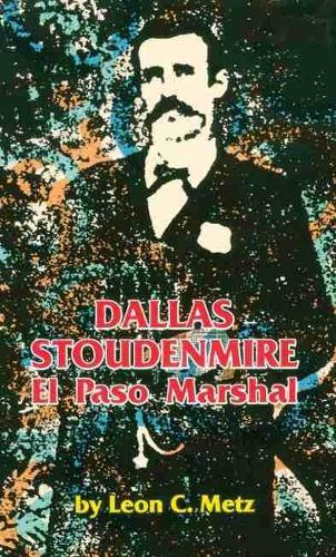 Dallas Stoudenmire: El Paso Marshal - Western Frontier Library v. 53 (Paperback)