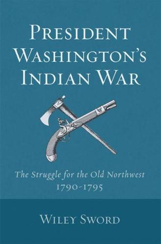 President Washington's Indian War: The Struggle for the Old Northwest, 1790-95 (Paperback)
