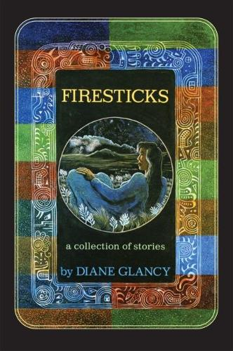 Firesticks: A Collection of Stories - American Indian Literature and Critical Studies Series (Hardback)