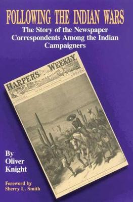 Following the Indian Wars: The Story of the Newspaper Correspondents Among the Indian Campaigners (Paperback)