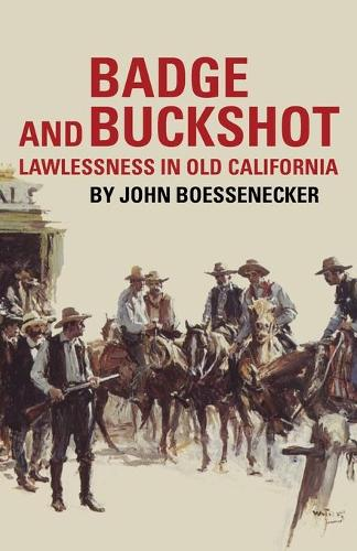 Badge and Buckshot: Lawlessness in Old California (Paperback)
