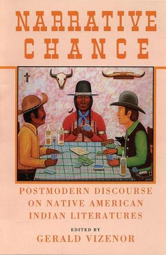 Narrative Chance: Postmodern Discourse on Native American Indian Literatures - American Indian Literature & Critical Studies No. 8 (Paperback)