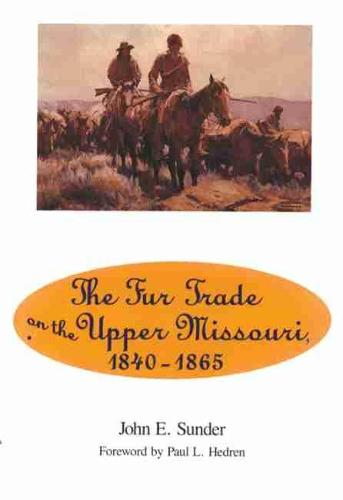 Fur Trade on the Upper Missouri, 1840-1865 (Paperback)
