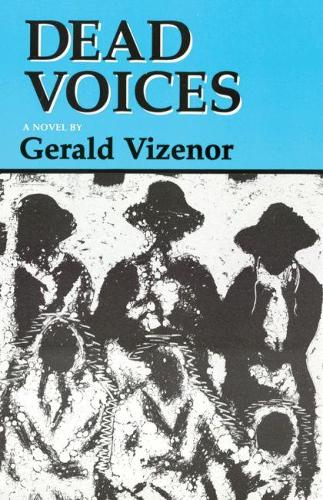 Dead Voices: Natural Agonies in the New World - American Indian Literature & Critical Studies v. 2 (Paperback)