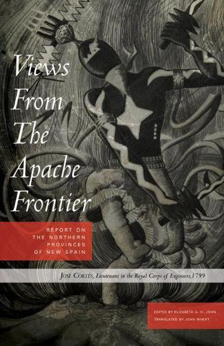 Views from the Apache Frontier: Report on the Northern Provinces of New Spain (Paperback)