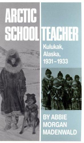 Arctic Schoolteacher: Kulukak, Alaska, 1931-33 - Western Frontier Library No. 59 (Hardback)