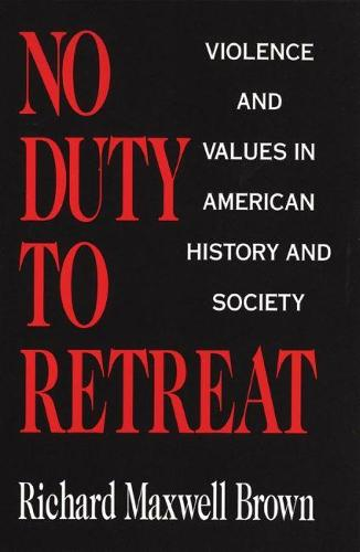 No Duty to Retreat: Violence and Values in American History and Society (Paperback)