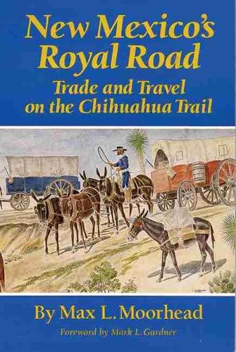 New Mexico's Royal Road: Trade and Travel on the Chihuahua Trail (Paperback)