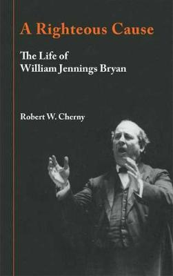 A Righteous Cause: The Life of William Jennings Bryan (Paperback)