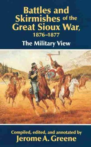 Battles and Skirmishes of the Great Sioux War, 1876-77: The Military View (Paperback)