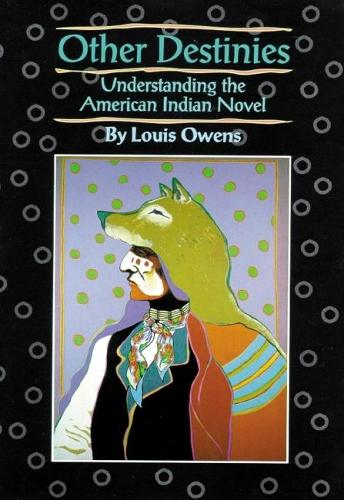 Other Destinies: Understanding the American Indian Novel - American Indian Literature & Critical Studies No. 3 (Paperback)