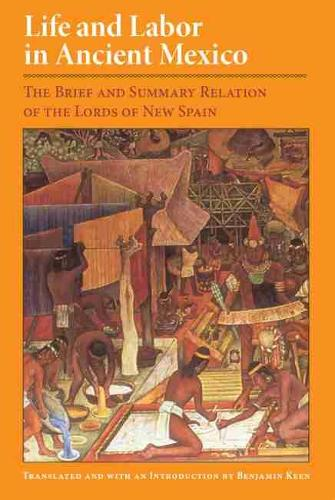Life and Labor in Ancient Mexico: The Brief and Summary Relation of the Lords of New Spain (Paperback)