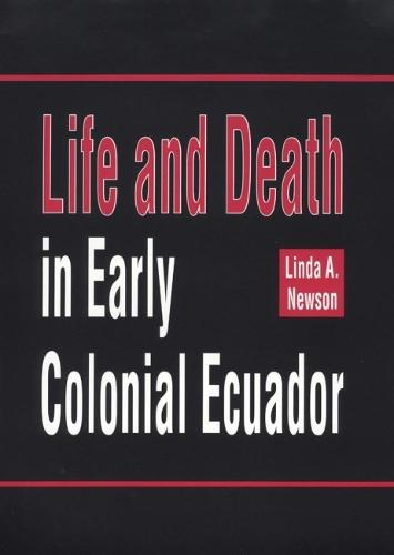 Life and Death in Early Colonial Ecuador - Civilization of American Indian S. No. 214 (Hardback)