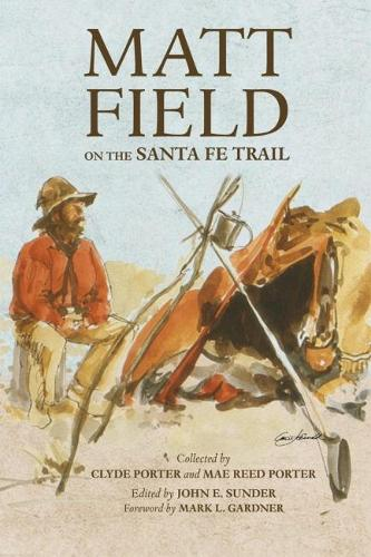 Matt Field on the Santa Fe Trail - American Exploration and Travel Series (Paperback)