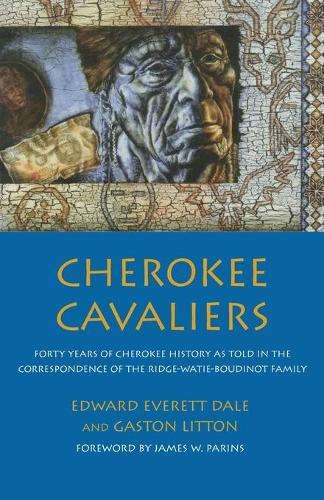 Cherokee Cavaliers: Forty Years of Cherokee History as Told in the Correspondence of the Ridge-Watie-Boudinot Family - Civilization of American Indian S. v. 19 (Paperback)