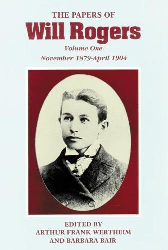 The Papers of Will Rogers: November 1879-April 1904 v. 1 (Hardback)