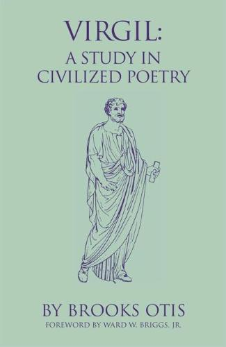 Virgil: A Study in Civilized Poetry - Oklahoma Series in Classical Culture v. 20 (Paperback)