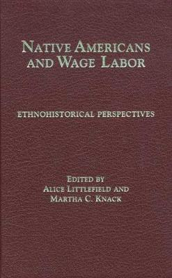 Native Americans and Wage Labor: Ethnohistorical Perspectives (Hardback)