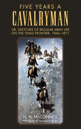 Five Years a Cavalryman: Or, Sketches of Regular Army Life on the Texas Frontier, 1866-1871 - Western Frontier Library v. 62 (Hardback)