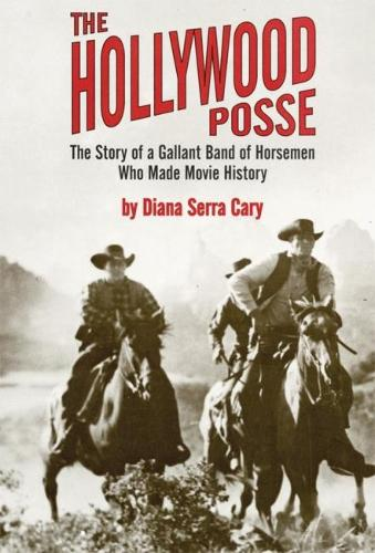 The Hollywood Posse: The Story of a Gallant Band of Horsemen Who Made Movie History (Paperback)