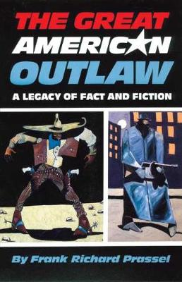 The Great American Outlaw: A Legacy of Fact and Fiction (Paperback)