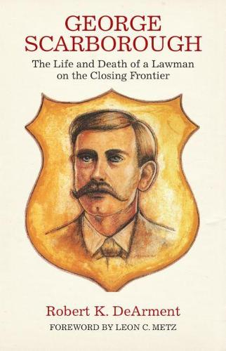 George Scarborough: The Life and Death of a Lawman on the Closing Frontier (Paperback)