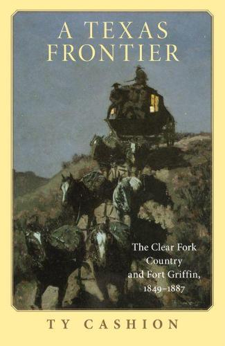 A Texas Frontier: The Clear Fork Country and Fort Griffin, 1849-1887 (Paperback)