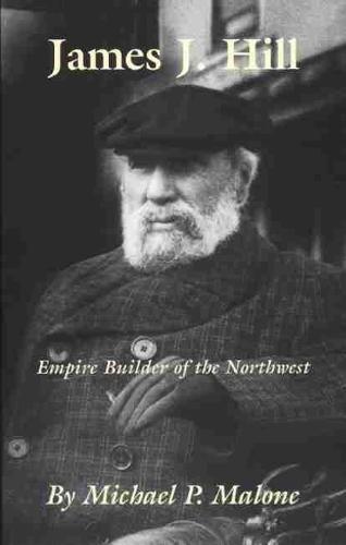 James J.Hill - Empire Builder of the Northwest - Oklahoma Western Biographies v. 12 (Hardback)