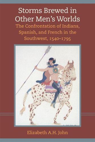 Storms Brewed in Other Men's Worlds: Confrontation of Indians, Spanish and French in the Southwest, 1540-1795 (Paperback)
