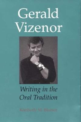 Gerald Vizenor: Writing in the Oral Tradition (Hardback)