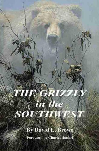 The Grizzly in the Southwest: Documentary of an Extinction (Paperback)
