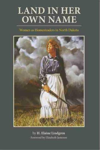 Land in Her Own Name: Women as Homesteaders in North Dakota (Paperback)