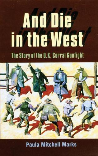 And Die in the West: Story of the O.K.Corral Gunfight (Paperback)