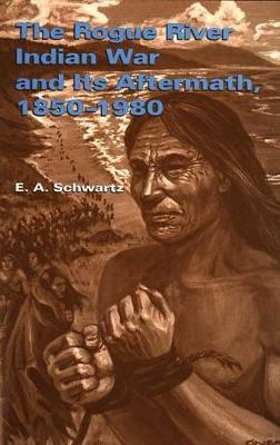 The Rogue River Indian War and its Aftermath, 1850-80 (Hardback)