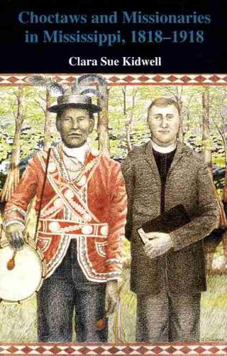 Choctaws and Missionaries in Mississippi, 1818-1918 (Paperback)