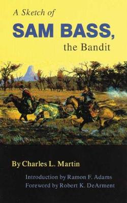 A Sketch of Sam Bass: The Bandit - Western Frontier Library No. 6 (Paperback)