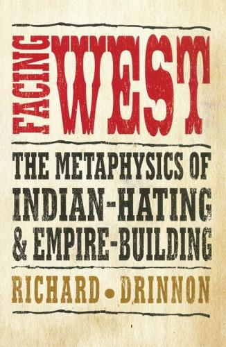 Facing West: The Metaphysics of Indian-Hating and Empire-Building (Paperback)