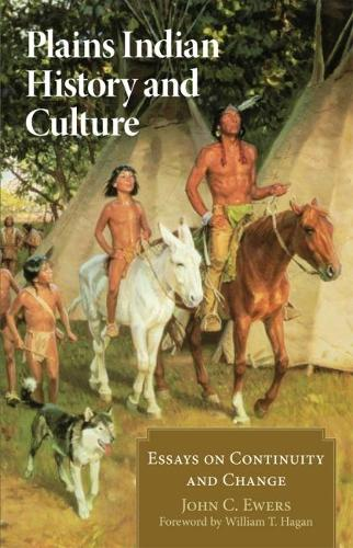 Plains Indian History and Culture: Essays on Continuity and Change (Paperback)