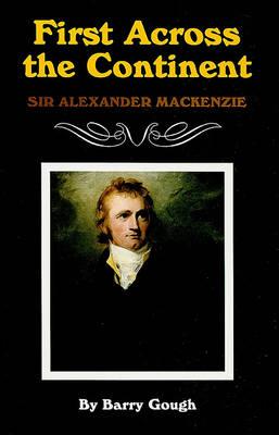 First Across the Continent: Sir Alexander Mackenzie (Hardback)