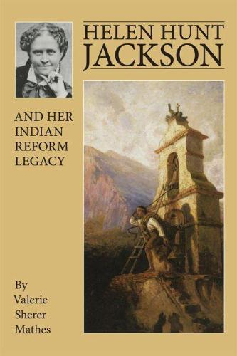 Helen Hunt Jackson and Her Indian Reform Legacy (Paperback)