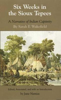 Six Weeks in the Sioux Tepees: A Narrative of Indian Captivity (Hardback)