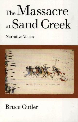 The Massacre at Sand Creek: Narrative Voices - American Indian Literature & Critical Studies v. 16 (Paperback)