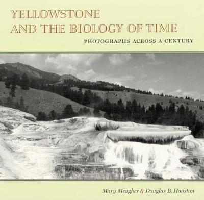 Yellowstone and the Biology of Time: Photographs Across a Century (Paperback)