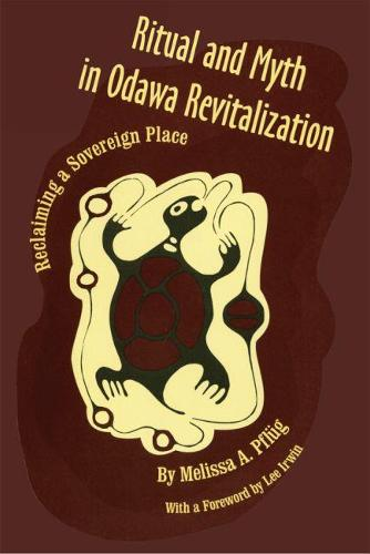 Ritual and Myth in Odawa Revitalization: Reclaiming a Sovereign Place (Hardback)