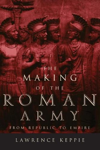 Making of the Roman Army: From Republic to Empire (Paperback)