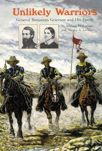 Unlikely Warriors: General Benjamin H. Grierson and His Family (Paperback)