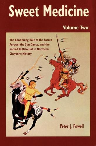 Sweet Medicine: The Continuing Role of the Sacred Arrows, the Sun Dance, and the Sacred Buffalo Hat in Northern Cheyenne History (Paperback)