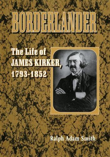 Borderlander: The Life of James Kirker, 1793-1852 (Hardback)